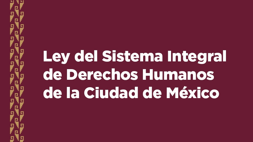 Ley del Sistema Integral de Derechos Humanos de la Ciudad de México